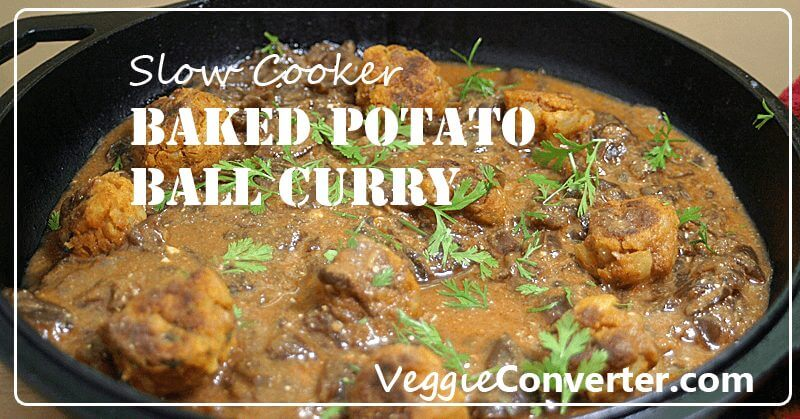 Baked Potato Ball Curry | @VeggieConverter vegetarian Indian slowcooker crockpot