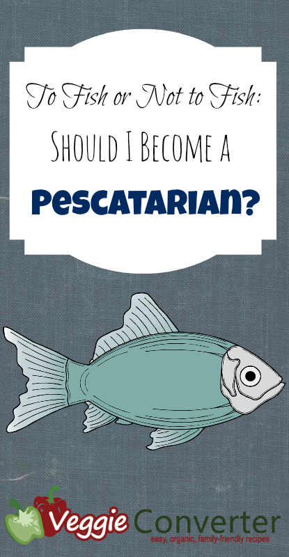To Fish or Not To Fish Should I Become a Pescatarian