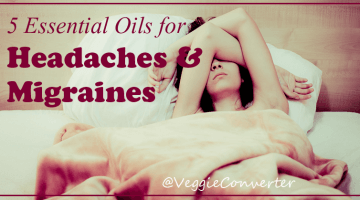 5 Essential Oils for Migraines & Headaches | @VeggieConverter