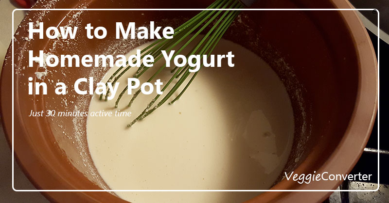How to Make Creamy Homemade Yogurt in a Clay Pot (Just 30 minutes active time!) | @VeggieConverter