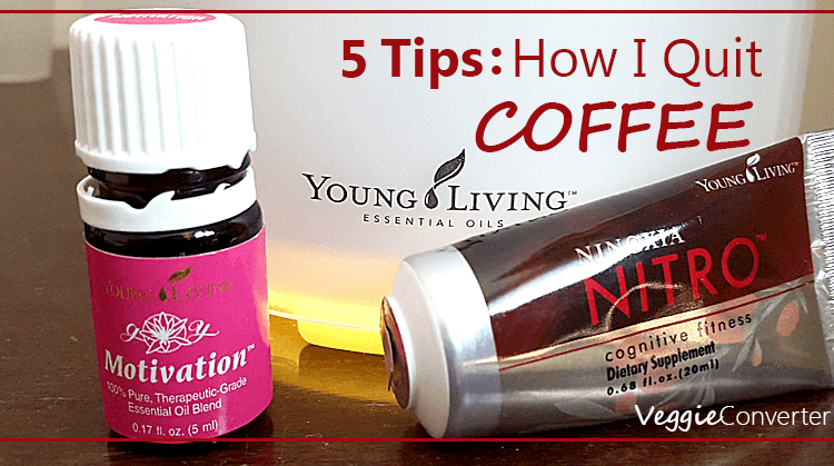 5 Tips on How I Quit Coffee…Mostly